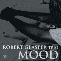 Robert Glasper Trio – Mood - Fresh Sound New Talent