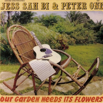 Jess Sah Bi & Peter One – Our Garden Needs Its Flowers - Awesome Tapes From Africa