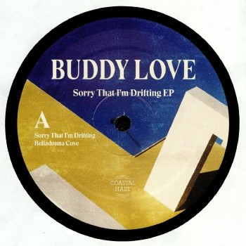 Buddy Love - Sorry that I'm drifting EP - Coastal Haze Holland