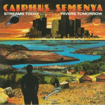 Caiphus Semenya ‎– Streams Today… Rivers Tomorrow - Be With Records