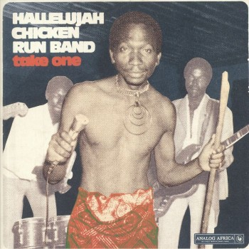 Hallelujah Chicken Run Band ‎– Take One - Analog Africa
