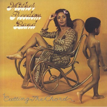 Mother Freedom Band - Cutting The Chord - Be with records