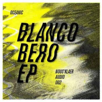 Oceanic -  Blanco Bero EP - Nous'klaer Audio