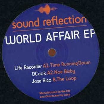 Life Recorder, D Cook , Jose Rico WORLD AFFAIR EP - Sound Reflection / SRR 001