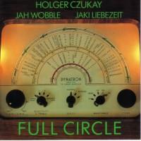 Holger Czukay, Jah Wobble, Jaki Liebezeit – Full Circle - Trio Records