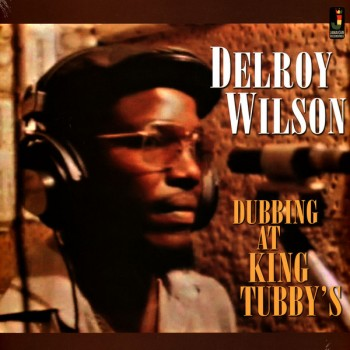 Delroy Wilson ‎– Dubbing At King Tubby's - Jamaican Recordings ‎
