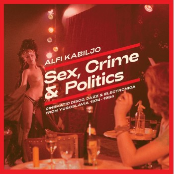 Alfi Kabiljo - Sex, Crime and Politics: Cinematic Disco, Jazz & Electronica from Yugoslavia 1974-1984 - Fox & His Friends
