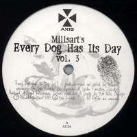 Millsart ‎– Every Dog Has Its Day Vol. 3 - Axis