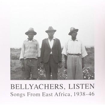 Various – Bellyachers - Listen (Songs From East Africa, 1938-46) Honest Jon's Records – HJRLP50-1