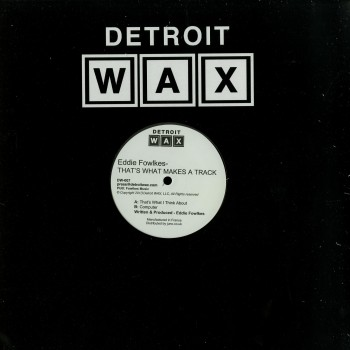 Eddie Fowlkes - That's What Makes A Track - Detroit Wax