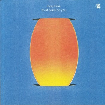 Holy Hive - Float Back To You - Big Crown US