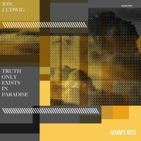 Ion Ludwig - Truth only exists in paradise - Adams Bite