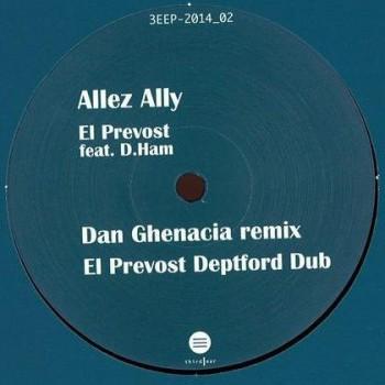 El Prevost / Dan Ghenacia / Shonky / D.Ham - Allez Ally Remixes - Third Ear