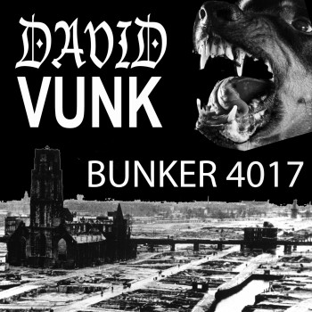 David Vunk - Bunker 4017 - Bunker