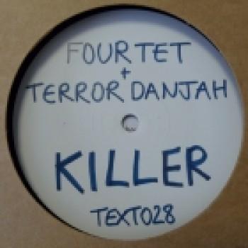 FOUR TET / TERROR DANJAH - KILLER / NASTY - TEXT 028