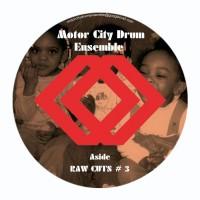 MOTOR CITY DRUM ENSEMBLE - RAW CUTS 3 & 4 - MCDE