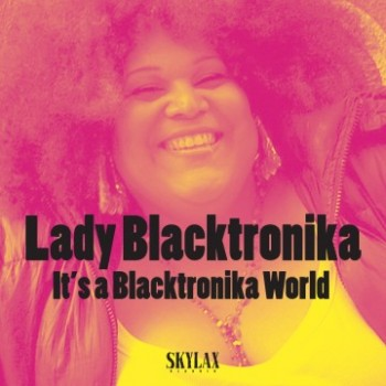 Lady Blacktronika - It's A Blacktronika World EP - Skylax
