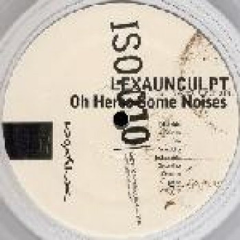 Lexaunculpt - Oh Here's Some Noises - ISO010