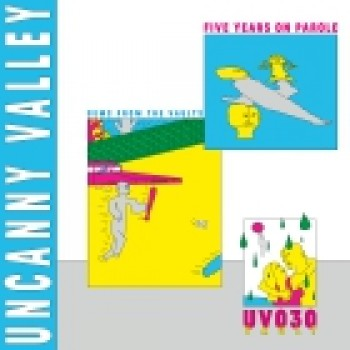VARIOUS ARTISTS - UNCANNY VALLEY: FIVE YEARS ON PAROLE - GEMS FROM THE VAULTS - UNCANNY VALLEY
