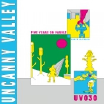 VARIOUS ARTISTS - UNCANNY VALLEY: FIVE YEARS ON PAROLE - WHAT'S HAPPENING UNCANNY VALLEY