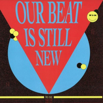 Various Artists - Our Beat Is Still New - Pre Take - We Play House