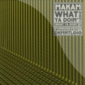 MAKAM - WHAT YA DOIN' (INCL. FUNKINEVEN REMIX) - DEKMANTEL